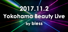 2017.11.2 Yokohama Beauty Live」by bless